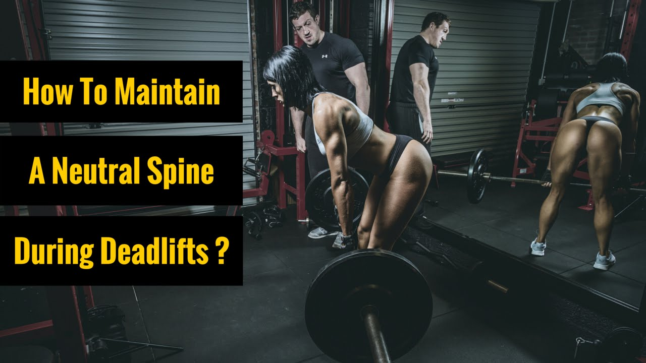 NEUTRAL SPINE POSITIONING FOR DEADLIFT